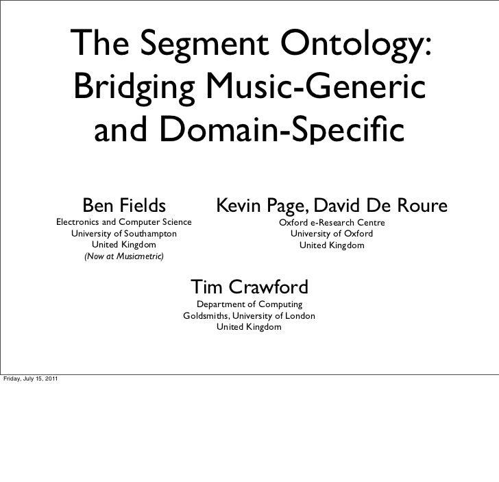 The Segment Ontology:                        Bridging Music-Generic                         and Domain-Specific            ...