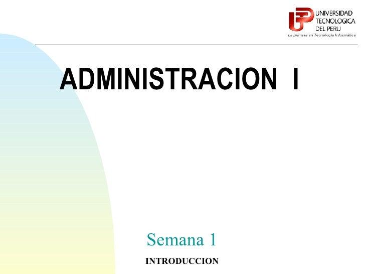 ADMINISTRACION I     Semana 1     INTRODUCCION