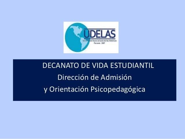 DECANATO DE VIDA ESTUDIANTILDirección de Admisióny Orientación Psicopedagógica