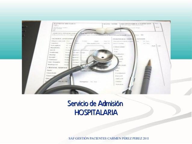 Servicio de Admisión  HOSPITALARIASAF GESTIÓN PACIENTES CARMEN PÉREZ PEREZ 2011