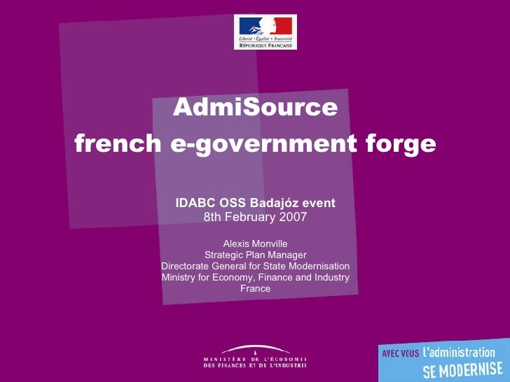 AdmiSource french e-government forge IDABC OSS Badajóz event 8th February 2007 Alexis Monville Strategic Plan Manager Dire...