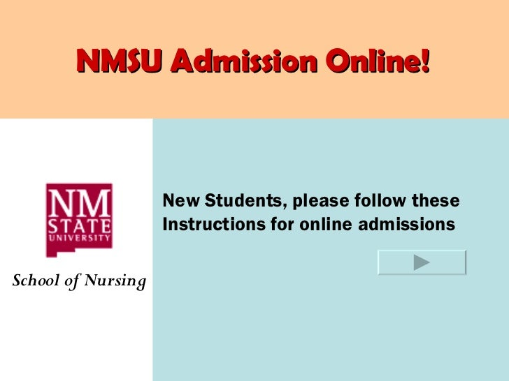 NMSU Admission Online!                    New Students, please follow these                    Instructions for online adm...