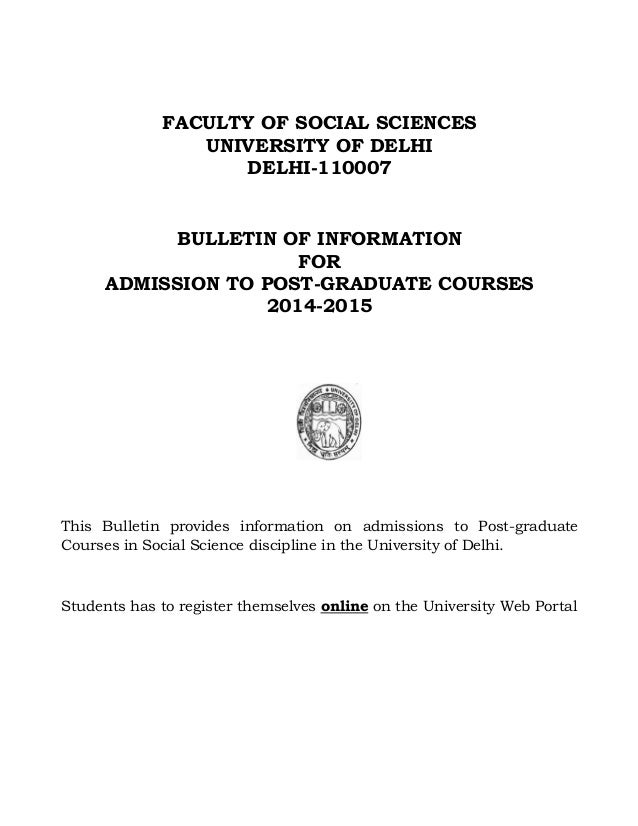 FACULTY OF SOCIAL SCIENCES UNIVERSITY OF DELHI DELHI-110007 BULLETIN OF INFORMATION FOR ADMISSION TO POST-GRADUATE COURSES...