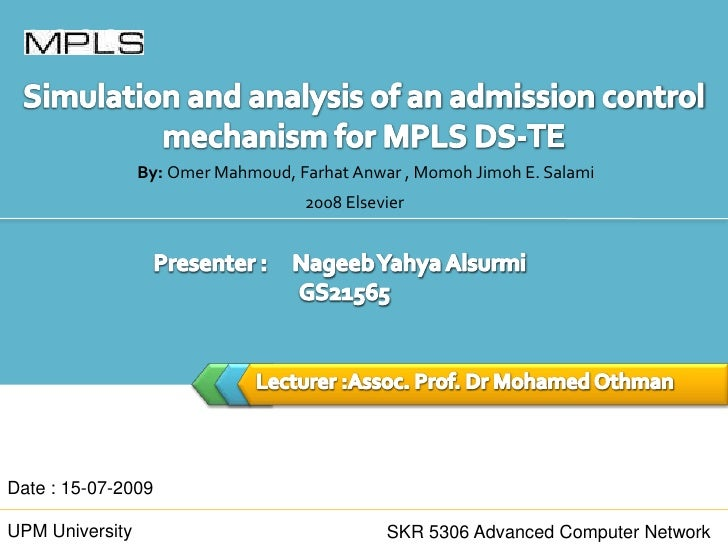 Simulation and analysis of an admission controlmechanism for MPLS DS-TE<br />By: Omer Mahmoud, Farhat Anwar , Momoh Jimoh ...