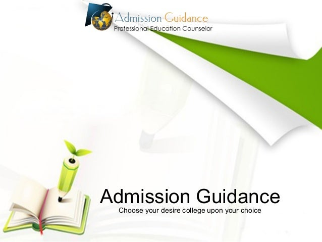 Admission Guidance Choose your desire college upon your choice
