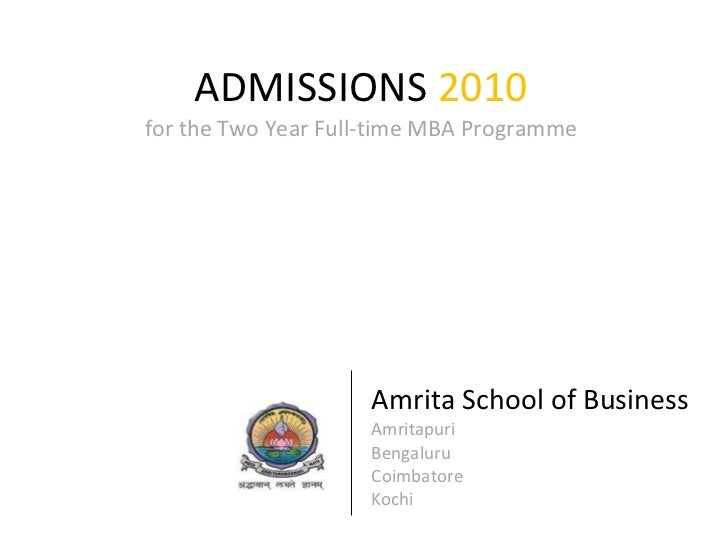 ADMISSIONS  2010 for the Two Year Full-time MBA Programme Amrita School of Business Amritapuri Bengaluru Coimbatore  Kochi