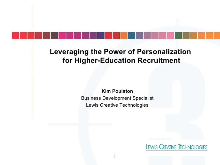 Leveraging the Power of Personalization for Higher-Education Recruitment Kim Poulston Business Development Specialist Lewi...
