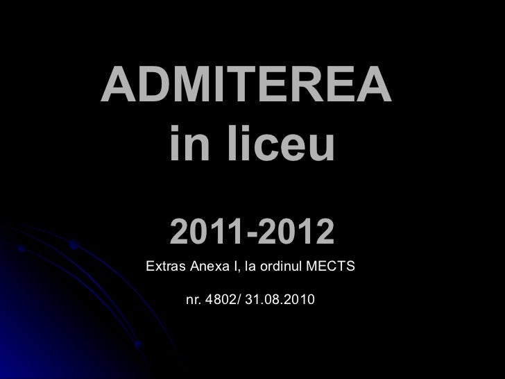 ADMITEREA  in  liceu 2011-2012 Extras  Anexa I, la ordinul  MECTS  nr. 4802/ 31.08.2010