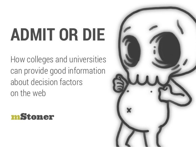 ADMIT OR DIE mStoner How colleges and universities can provide good information about decision factors on the web