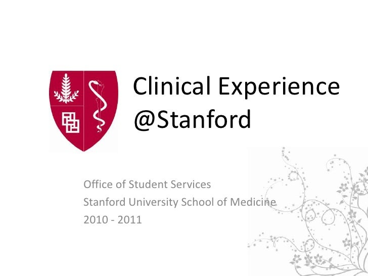 Clinical Experience@Stanford<br />Office of Student Services<br />Stanford University School of Medicine<br />2010 - 2011<...