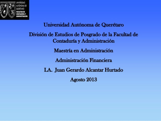 Universidad Autónoma de Querétaro  División de Estudios de Posgrado de la Facultad de Contaduría y Administración Maestría...