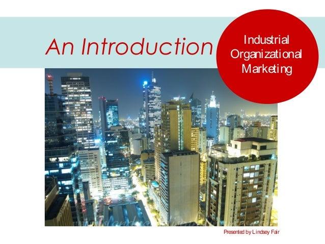 IndustrialOrganizationalMarketingAn IntroductionPresented by Lindsey Fair