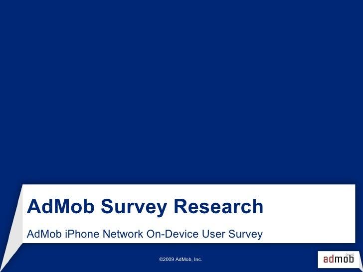 AdMob Survey Research AdMob iPhone Network On-Device User Survey ©2009 AdMob, Inc.