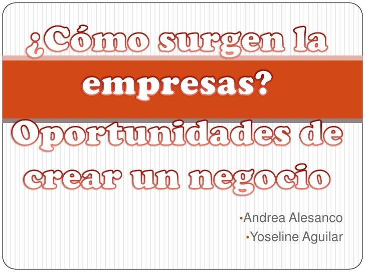 ¿Cómo surgen la empresas?<br />Oportunidades de crear un negocio<br /><ul><li>Andrea Alesanco