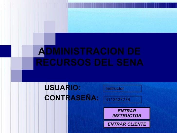 ADMINISTRACION DE RECURSOS DEL SENA USUARIO: CONTRASEÑA: Instructor 3112427276 ENTRAR INSTRUCTOR ENTRAR CLIENTE