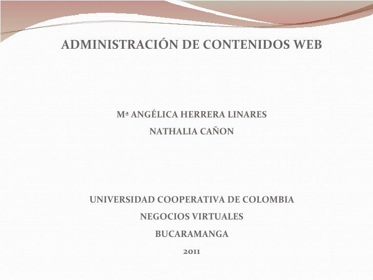 ADMINISTRACIÓN DE CONTENIDOS WEB Mª ANGÉLICA HERRERA LINARES NATHALIA CAÑON UNIVERSIDAD COOPERATIVA DE COLOMBIA NEGOCIOS V...
