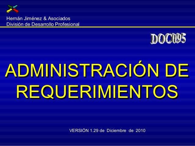 ADMINISTRACIÓN DEADMINISTRACIÓN DEREQUERIMIENTOSREQUERIMIENTOSHernán Jiménez & AsociadosDivisión de Desarrollo Profesional...