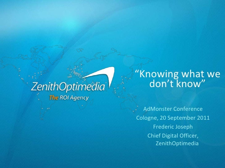 """Knowing what we don't know""<br />AdMonster Conference<br />Cologne, 20 September 2011<br />Frederic Joseph<br />Chief Dig..."
