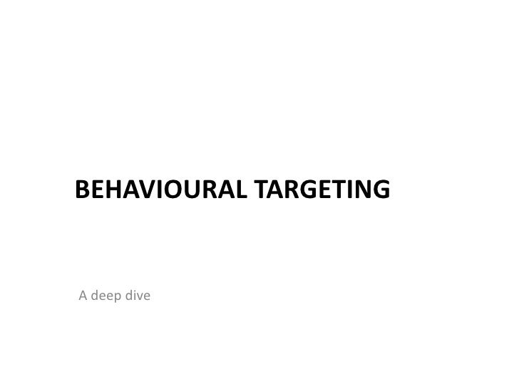 Behavioural Targeting<br />A deep dive<br />