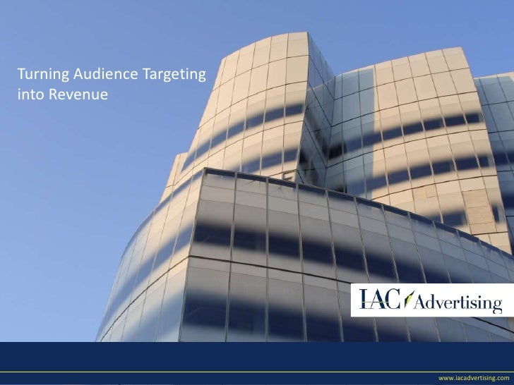 www.iacadvertising.com<br />Turning Audience Targeting into Revenue<br />