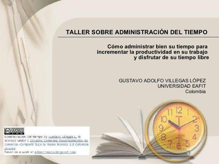 TALLER SOBRE ADMINISTRACIÓN DEL TIEMPO   Cómo administrar bien su tiempo para  incrementar la productividad en su trabajo ...