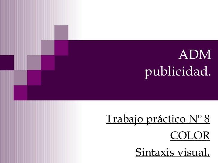 ADM publicidad. Trabajo práctico Nº 8 COLOR Sintaxis visual .