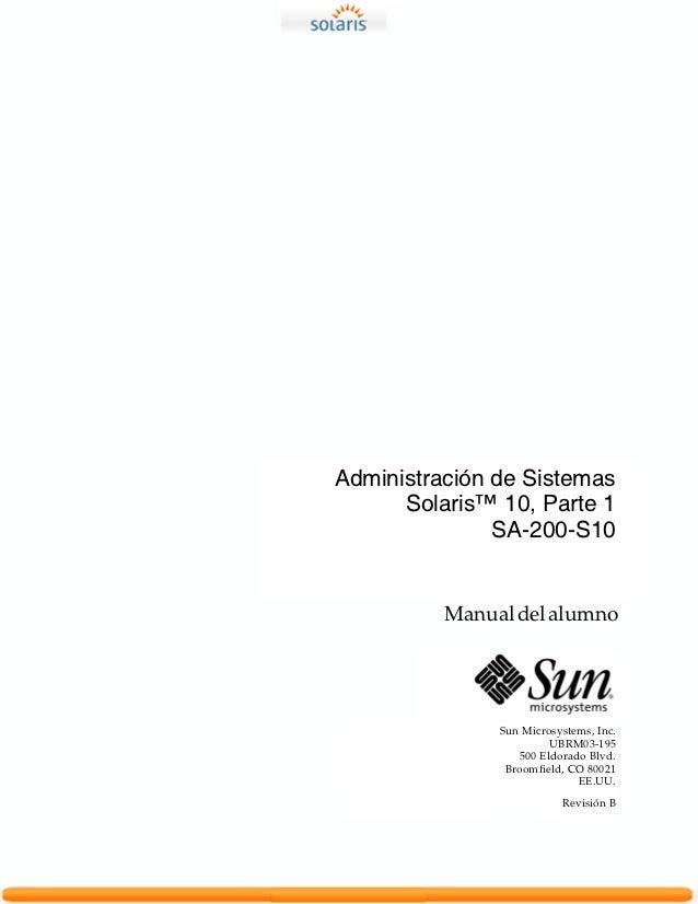 Administración de Sistemas      Solaris™ 10, Parte 1               SA-200-S10          Manual del alumno               Sun...