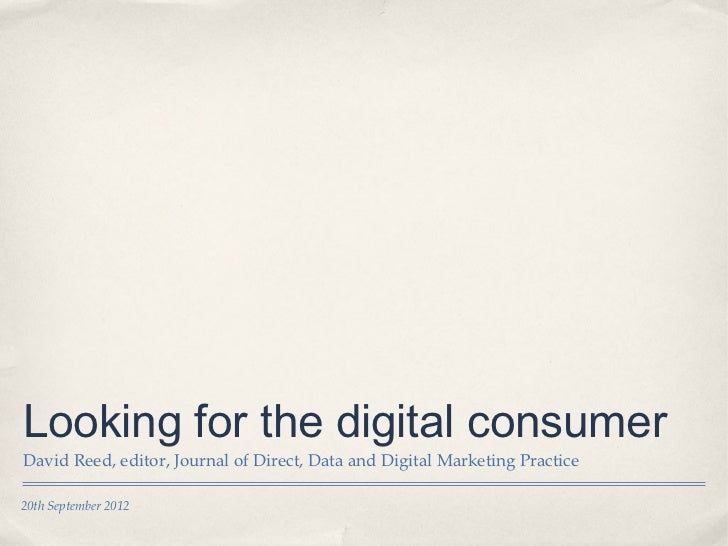 Looking for the digital consumerDavid Reed, editor, Journal of Direct, Data and Digital Marketing Practice20th September 2...