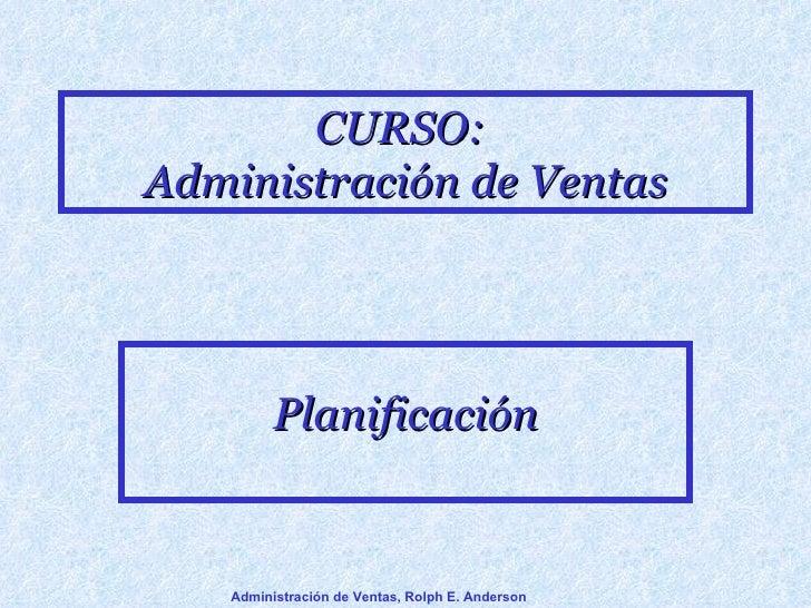 CURSO:  Administración de Ventas Planificación Administración de Ventas, Rolph E. Anderson