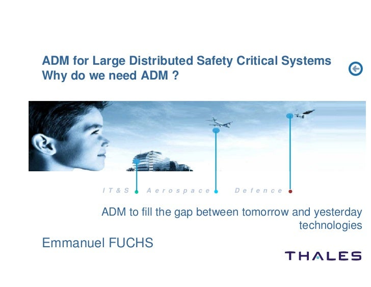 ADM for Large Distributed Safety Critical Systems Why do we need ADM ?               I T  S   A e r o s p a c e   D e f e ...