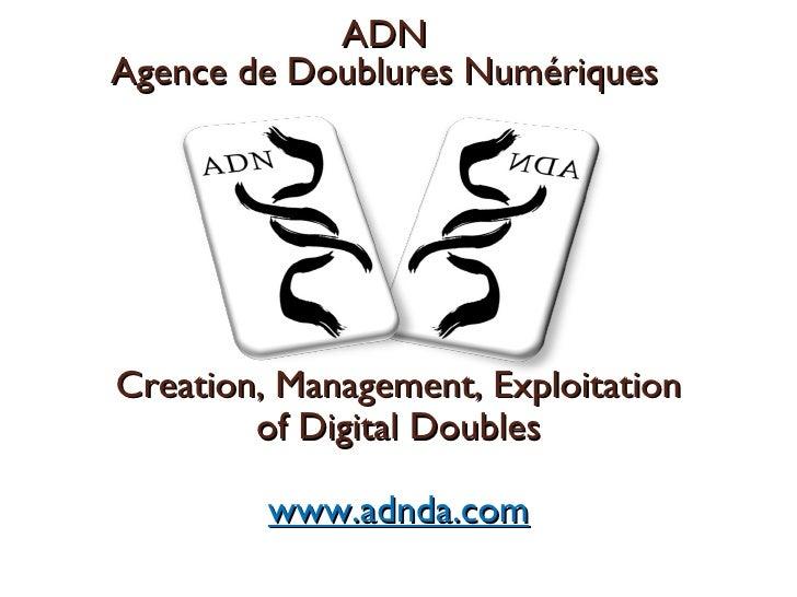 ADN Agence de Doublures Numériques     Creation, Management, Exploitation          of Digital Doubles           www.adnda....