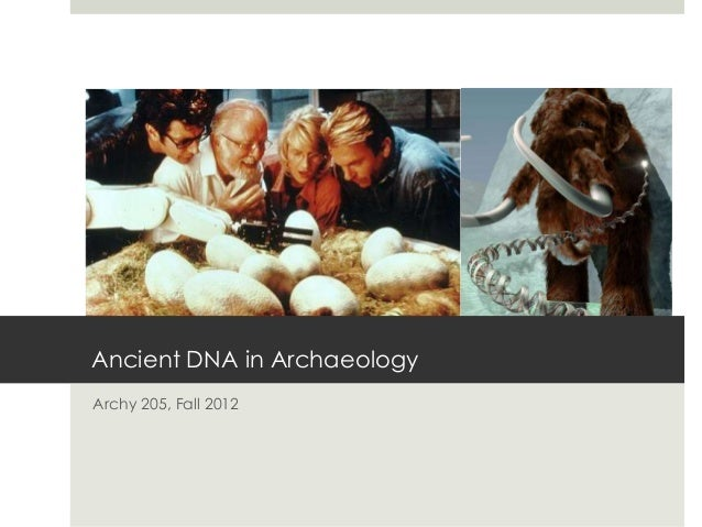 Ancient DNA in ArchaeologyArchy 205, Fall 2012