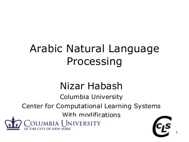 1 Arabic Natural Language Processing Nizar Habash Columbia University Center for Computational Learning Systems With modif...