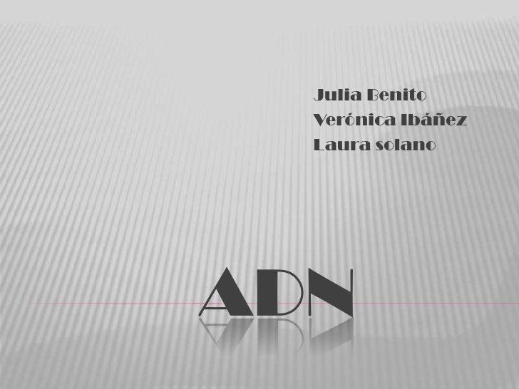Julia Benito  Verónica Ibáñez  Laura solanoADN