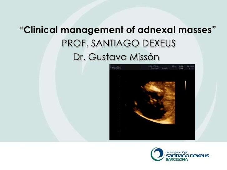 "―Clinical management of adnexal masses""           PROF. SANTIAGO DEXEUS             Dr. Gustavo Missón"