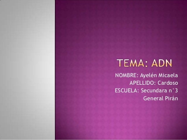 NOMBRE: Ayelén Micaela     APELLIDO: CardosoESCUELA: Secundara n°3          General Pirán