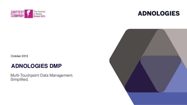 October 2013  ADNOLOGIES DMP Multi-Touchpoint Data Management. Simplified.