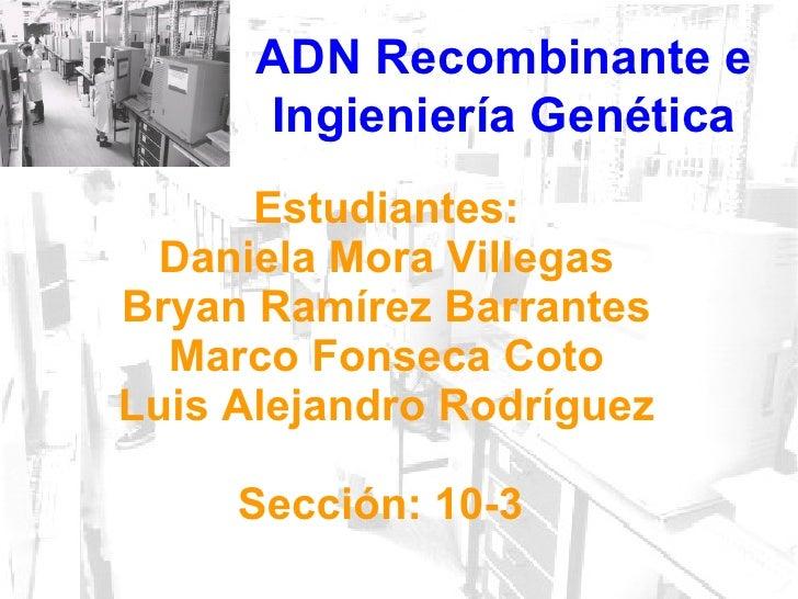 Estudiantes: Daniela Mora Villegas Bryan Ramírez Barrantes Marco Fonseca Coto Luis Alejandro Rodríguez Sección: 10-3  ADN ...