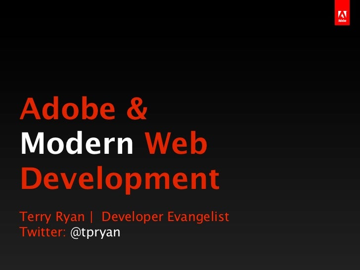 Adobe &Modern WebDevelopmentTerry Ryan | Developer EvangelistTwitter: @tpryan