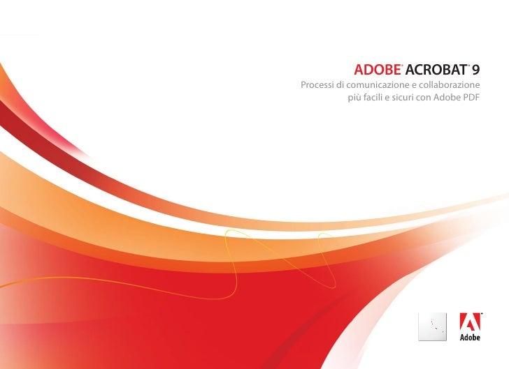 ADOBE ACROBAT 9                          ®               ®   Processi di comunicazione e collaborazione             più fa...