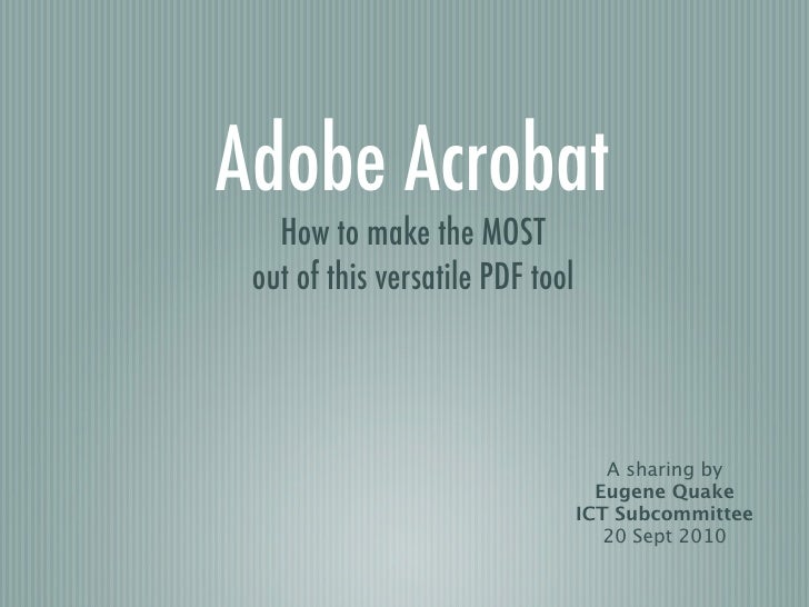 Adobe Acrobat    How to make the MOST  out of this versatile PDF tool                                          A sharing b...