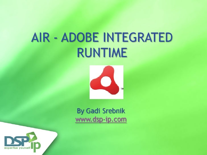 AIR - ADOBE INTEGRATED RUNTIME