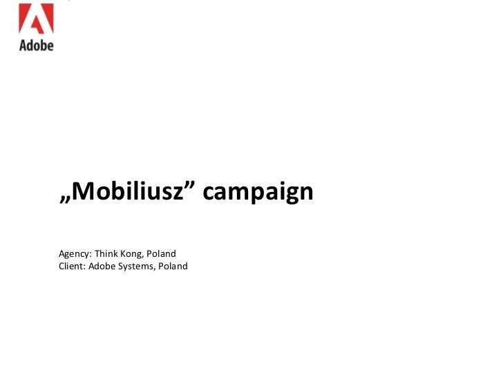 """ Mobiliusz"" campaign Agency: Think Kong, Poland Client: Adobe Systems, Poland"