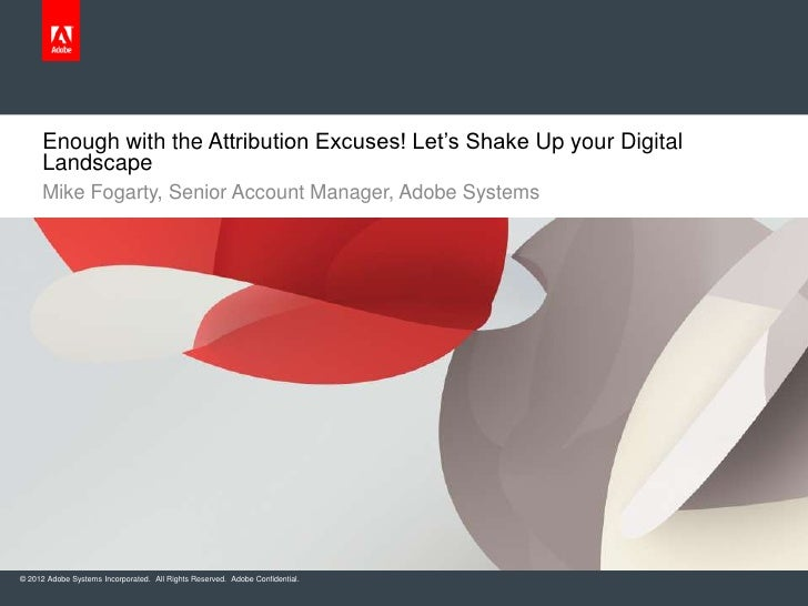 Enough with the Attribution Excuses! Let's Shake Up your Digital     Landscape     Mike Fogarty, Senior Account Manager, A...