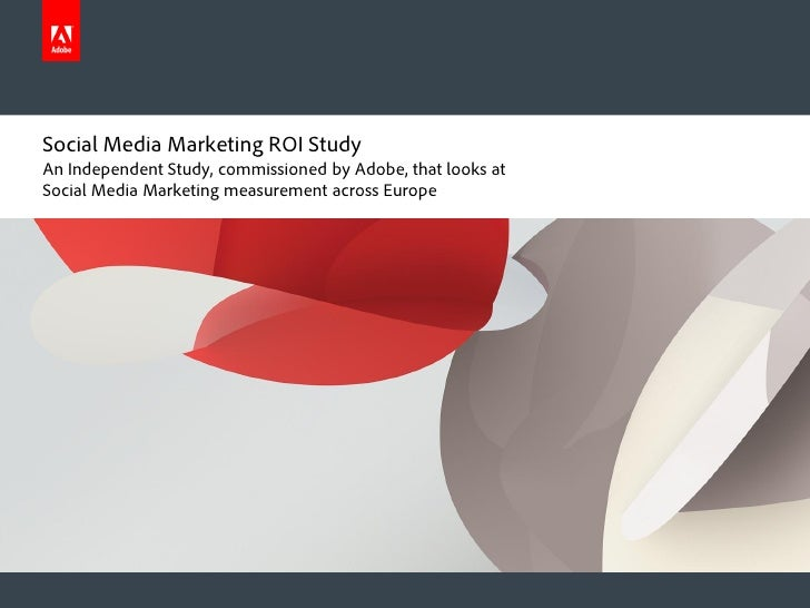 Social Media Marketing ROI StudyAn Independent Study, commissioned by Adobe, that looks atSocial Media Marketing measureme...