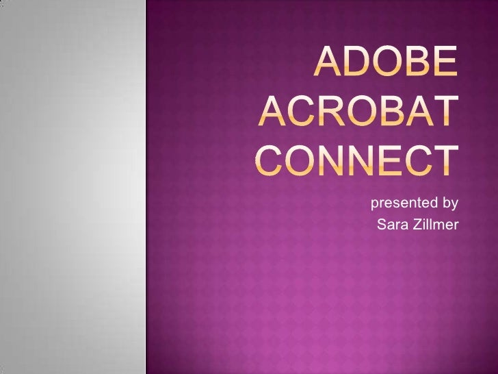 Adobe Acrobat Connect<br />presented by <br />Sara Zillmer<br />