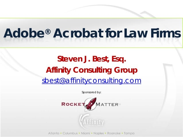Adobe Acrobat for Law Firms      ®          Steven J. Best, Esq.      Affinity Consulting Group     sbest@affinityconsulti...