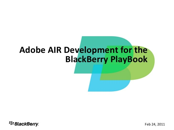 Adobe AIR Development for the          BlackBerry PlayBook                            Feb 24, 20111