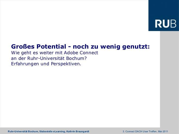 Großes Potential - noch zu wenig genutzt:  Wie geht es weiter mit Adobe Connect  an der Ruhr-Universität Bochum?  Erfahrungen und Perspektiven.