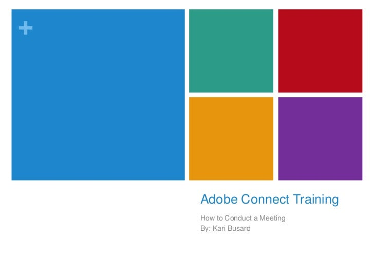 +    Adobe Connect Training    How to Conduct a Meeting    By: Kari Busard